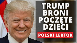 Trump broni POCZĘTYCH DZIECI | POLSKI LEKTOR