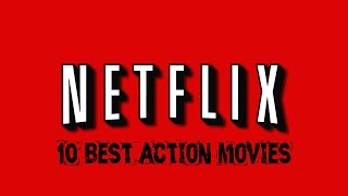 Netflix Movies - 10 Best Action Movies Right Now