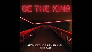 Be The King   Arem Ozguc & Arman Aydın Ft. Bade