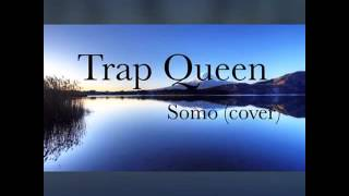""" Trap Queen "" Somo (Cover)"