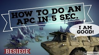 HOW TO BUILD AN APC IN 5 SECONDS!!![Besiege]