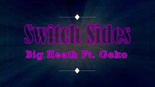 Big Heath Ft. Geko   Switch Sides (Lyrics)