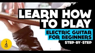 Learn How To Play Electric Guitar For Beginners Step By Step | First Guitar Lesson Ever!