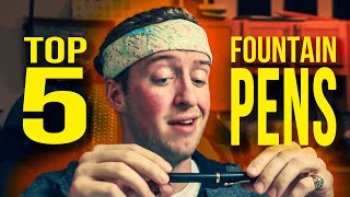 My TOP 5 Favorite Fountain Pens!