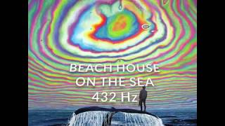 Beach House - On The Sea - 432 Hz Version