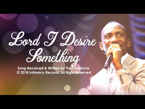 LORD I DESIRE SOMETHING - Dr Paul Enenche