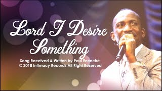 LORD I DESIRE SOMETHING   Dr Paul Enenche