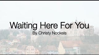 Waiting Here For You - Christy Nockels (lyrics)