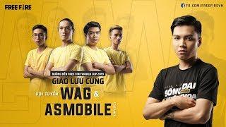 [Đường Đến Free Fire World Cup 2019] Giao lưu cùng đội tuyển WAG và streamer AS Mobile