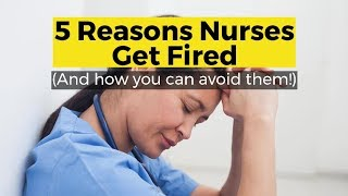 View the video 5 Reasons Nurses Get Fired (and how you can avoid them)