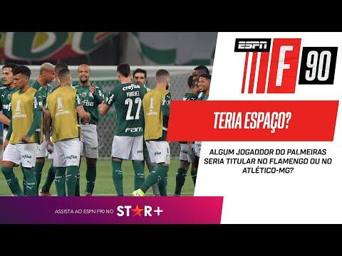 QUAL JOGADOR DO PALMEIRAS SERIA TITULAR NO FLAMENGO OU NO ATLÉTICO-MG? ESPN F90 debate