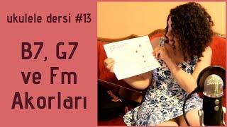 Ukulele Dersi #13 - B7, G7 Ve Fm Akorları