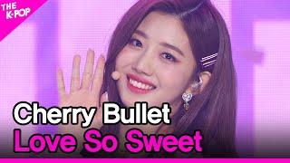Cherry Bullet, Love So Sweet (체리블렛, Love So Sweet) [THE SHOW 210126]