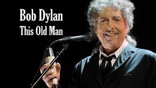 """Bob Dylan  """"This Old Man"""""""