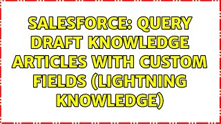 Salesforce: Query draft knowledge articles with custom fields (lightning knowledge)
