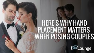 Heres Why Hand Placement Matters When Posing Couples | Photographing The Couple