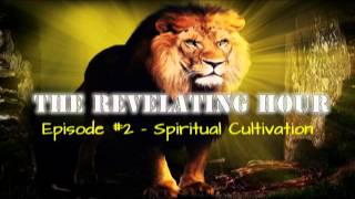 The Revelating Hour  - Spiritual Cultivation (Episode #2)