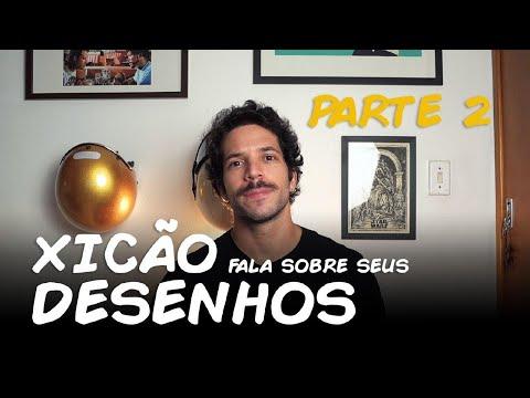 XICÃO FALA SOBRE SEUS DESENHOS - PARTE 2: OS MENOS LEGAIS