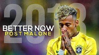 Neymar Jr ►Post Malone - Better Now ● Skills & Goals ● 2018 HD