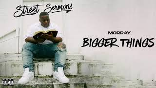 Morray - Bigger Things (Official Audio)