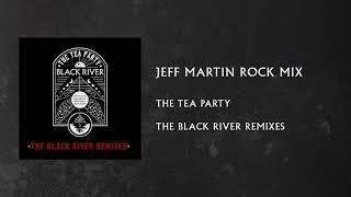 The Tea Party   Black River (Jeff Martin Mix)