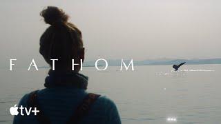 Fathom — Official Trailer   Apple TV+