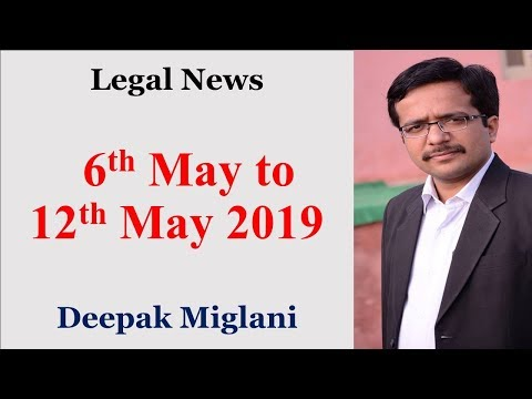 Legal News 6th May to 12th May 2019 by Deepak Miglani