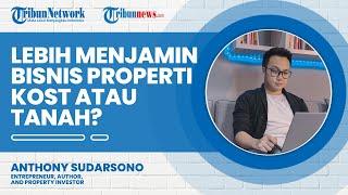 Investor Properti Anthony Sudarsono Beberkan Lebih Menjamin Berbisnis Properti Kost atau Tanah