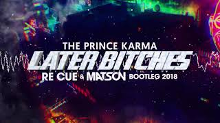The Prince Karma   Later Bitches (Re Cue X MATSON Bootleg) + Free Download