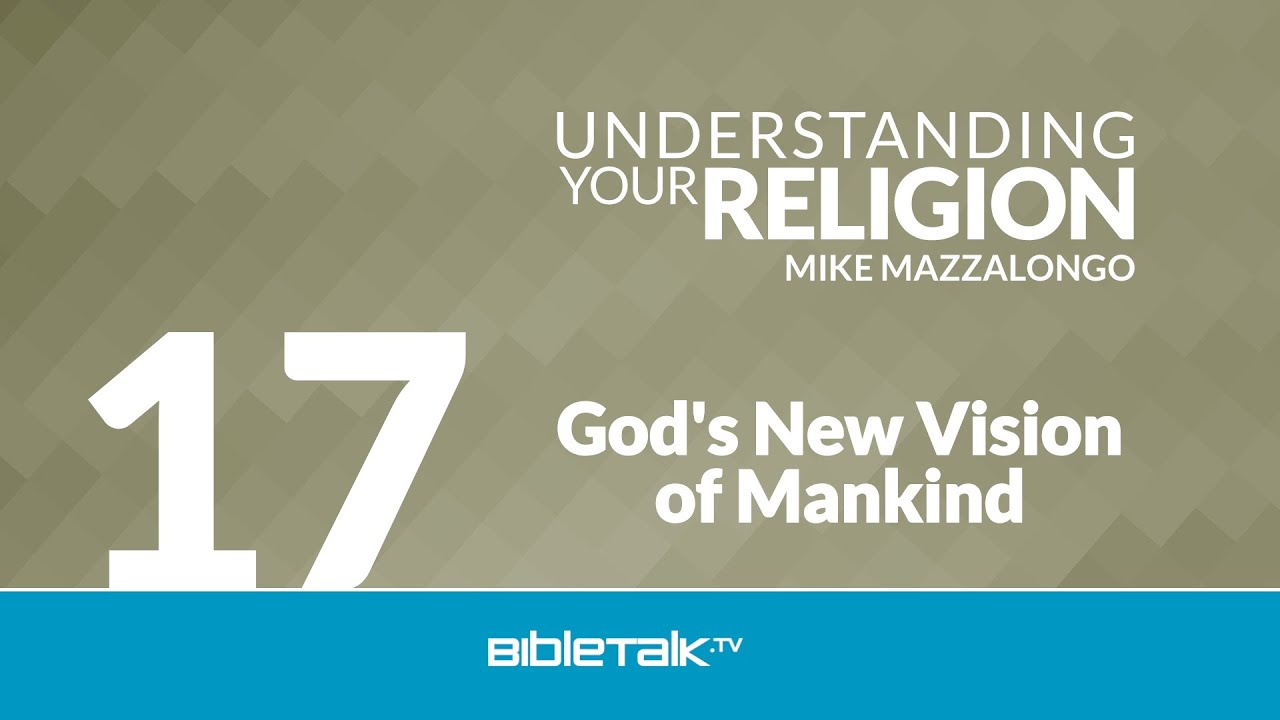 17. God's New Vision of Mankind