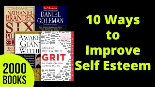 10 Ways to improve Self Esteem - from 10 great books including 6 Pillars of Self Esteem etc