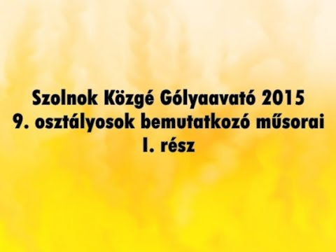 Szolnok Közgé Gólyaavató 2015 - 9. osztályosok bemutatkozó műsorai I. rész