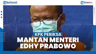 KPK Periksa Mantan Kelautan dan Perikanan Edhy Prabowo
