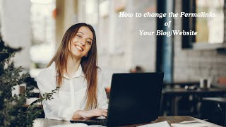 How to Change the Permalinks of Your Blog or Website