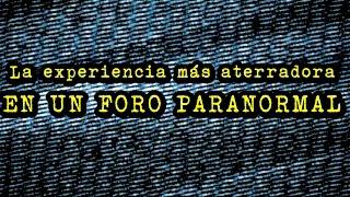 La experiencia más aterrorizante en un foro paranormal de Internet | DrossRotzank