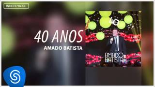 Amado Batista - O Relógio Atrasou - Álbum 40 Anos Áudio Oficial