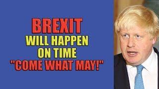 UK Will Brexit on Time says Boris Johnson!