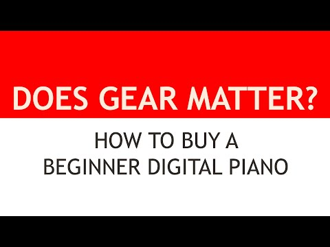 Does Gear Matter? OR: How to Buy a Beginner's Digital Piano