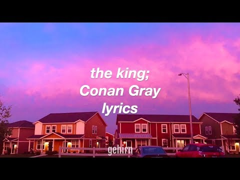 The King - Conan Gray // Lyrics