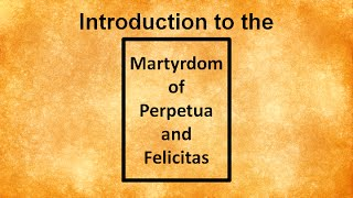 Introduction to the Martyrdom of Perpetua and Felicitas