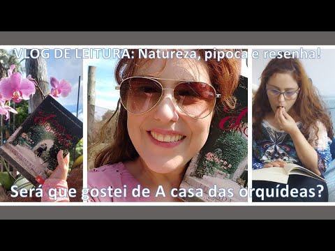 VLOG 04: NATUREZA, PIPOCA E RESENHA DE A CASA DAS ORQUÍDEAS (SEM SPOILERS)