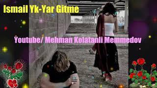 Ismail Yk Yar Gitme ( Status üçün ) 2018