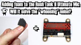Rush FPV Tank 2 Ultimate VTX + foam. Will is reduce wind-noise in the mic ?