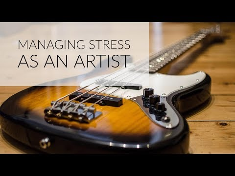 Managing stress as an artist