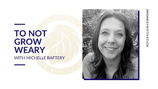 Michelle Raftery | To Not Grow Weary | Monday Motivation | Heaven in Business