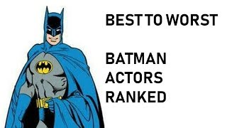 Who is the BEST BATMAN? (You'll probably hate this video)