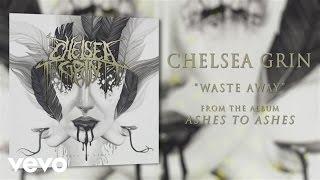 Chelsea Grin - Waste Away (audio)
