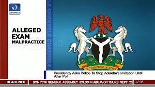 Presidency Asks Police To Stop Adeleke's Invitation Until After Poll Pt.1 10/09/18 |News@10|