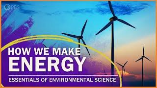 How We Make Energy  | Essentials of Environmental Science