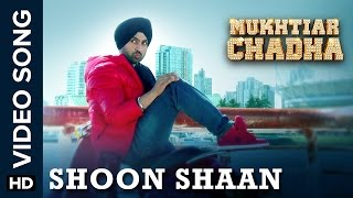 Shoon Shaan Mukhtiar Chadha  Diljit Dosanjh
